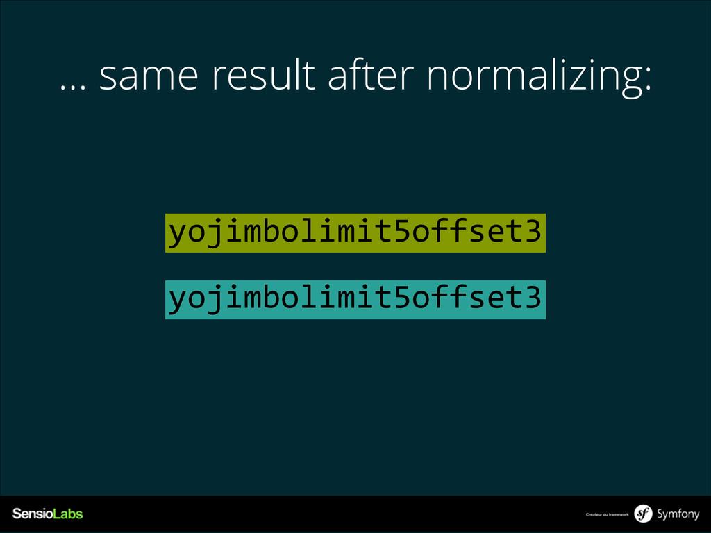 … same result after normalizing: yojimbolimit5o...
