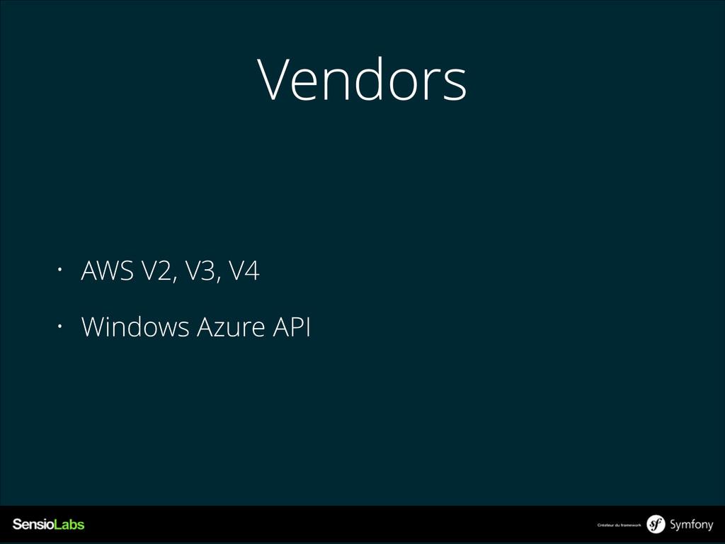 Vendors • AWS V2, V3, V4 • Windows Azure API