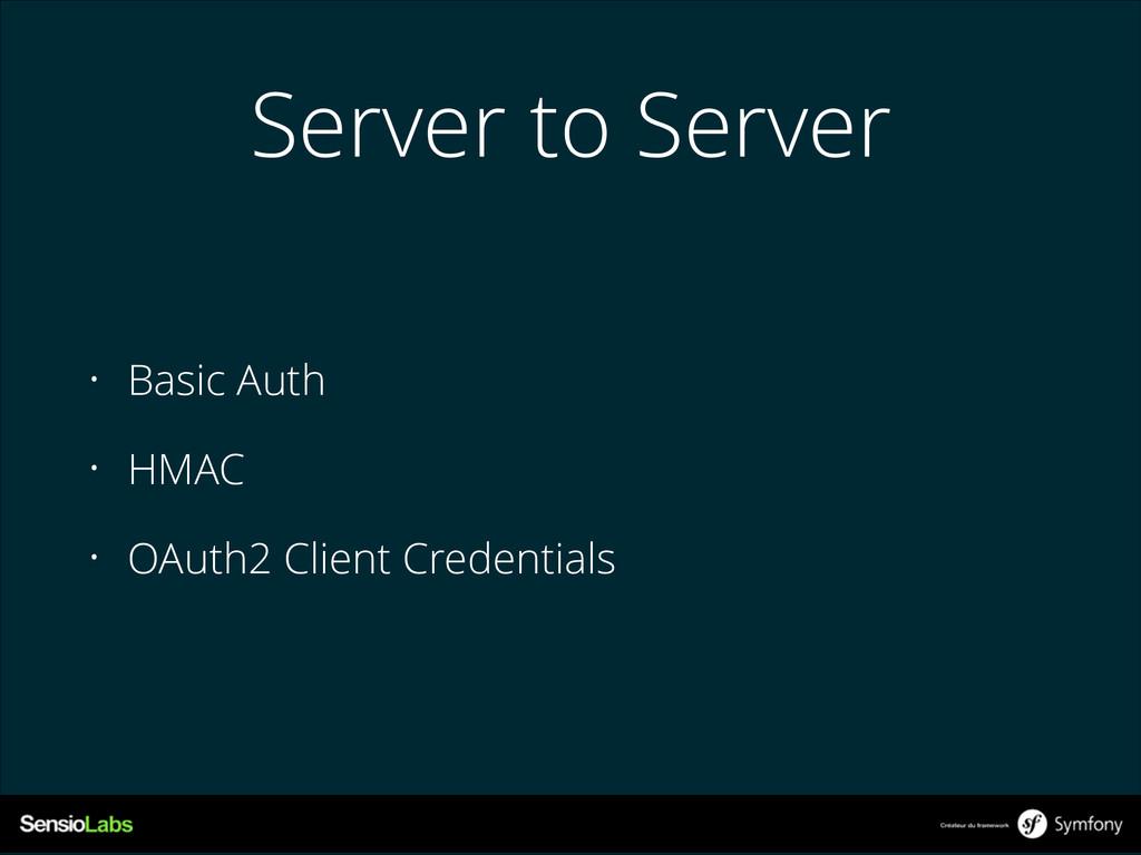 Server to Server • Basic Auth • HMAC • OAuth2 C...