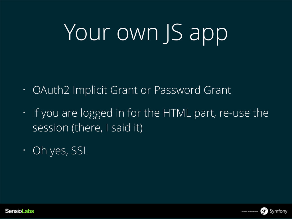 Your own JS app • OAuth2 Implicit Grant or Pass...