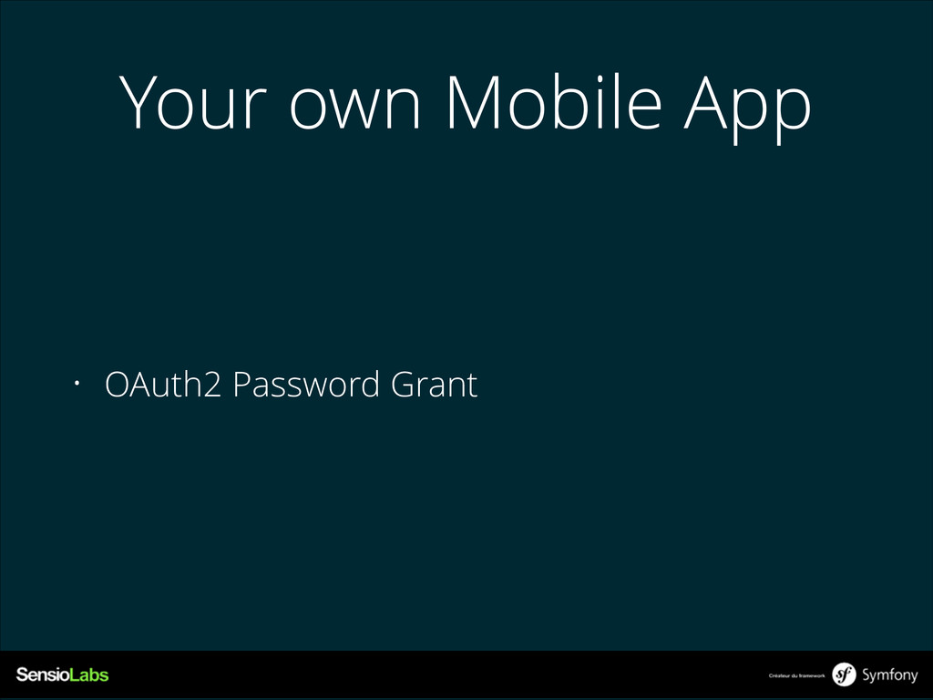 Your own Mobile App • OAuth2 Password Grant