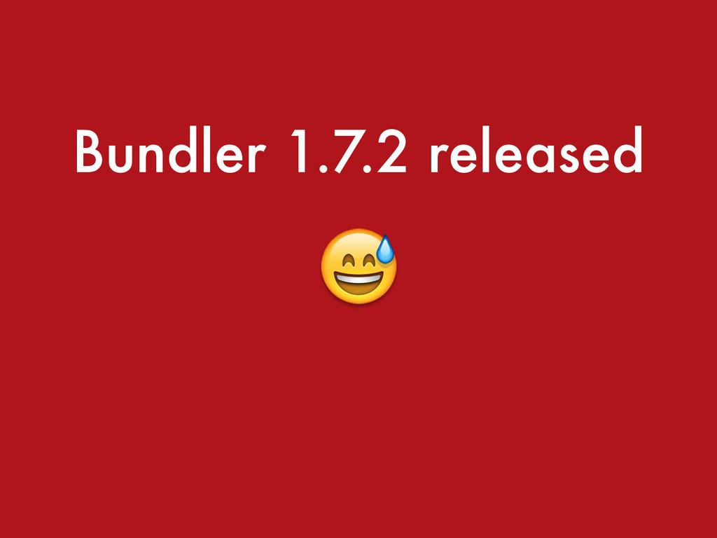 Bundler 1.7.2 released