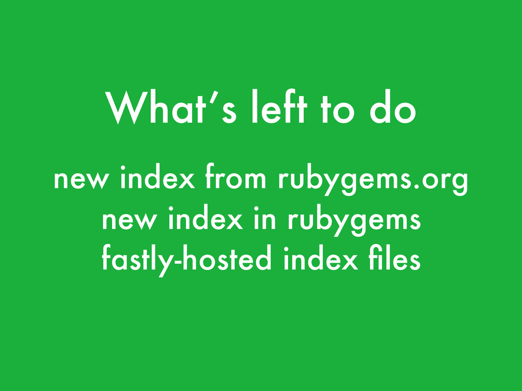 What's left to do new index from rubygems.org n...