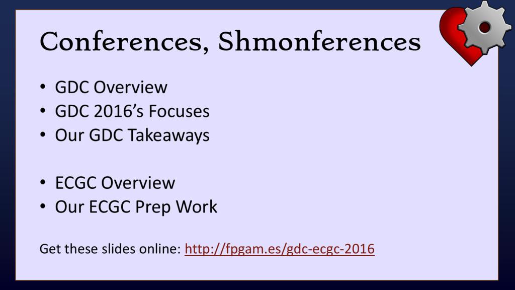 Conferences, Shmonferences • GDC Overview • GDC...