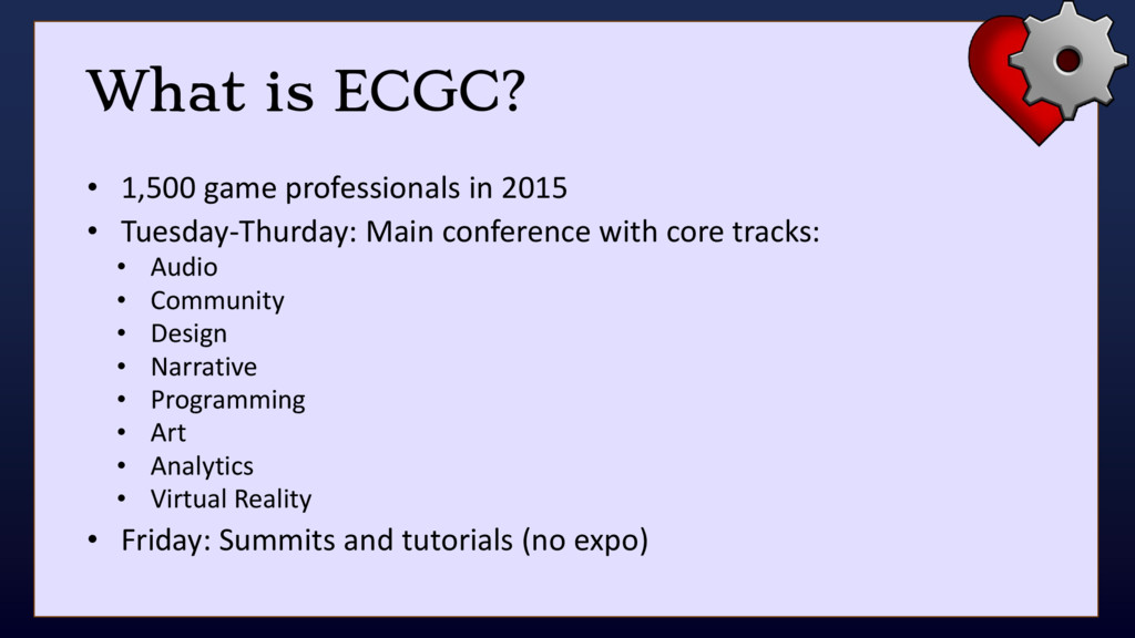 What is ECGC? • 1,500 game professionals in 201...