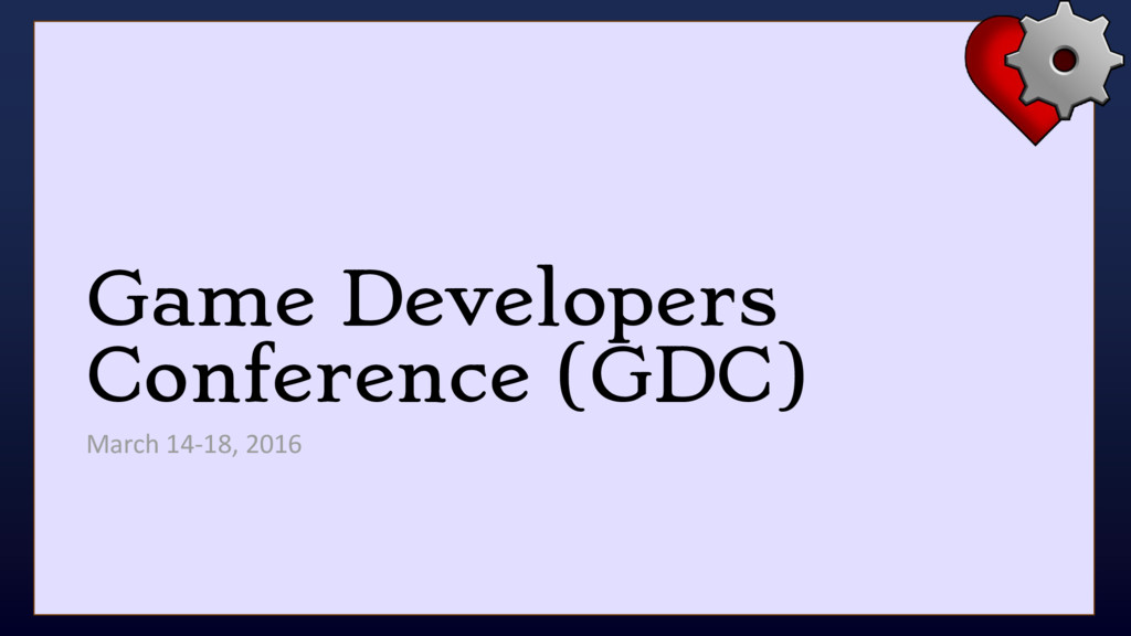 Game Developers Conference (GDC) March 14-18, 2...