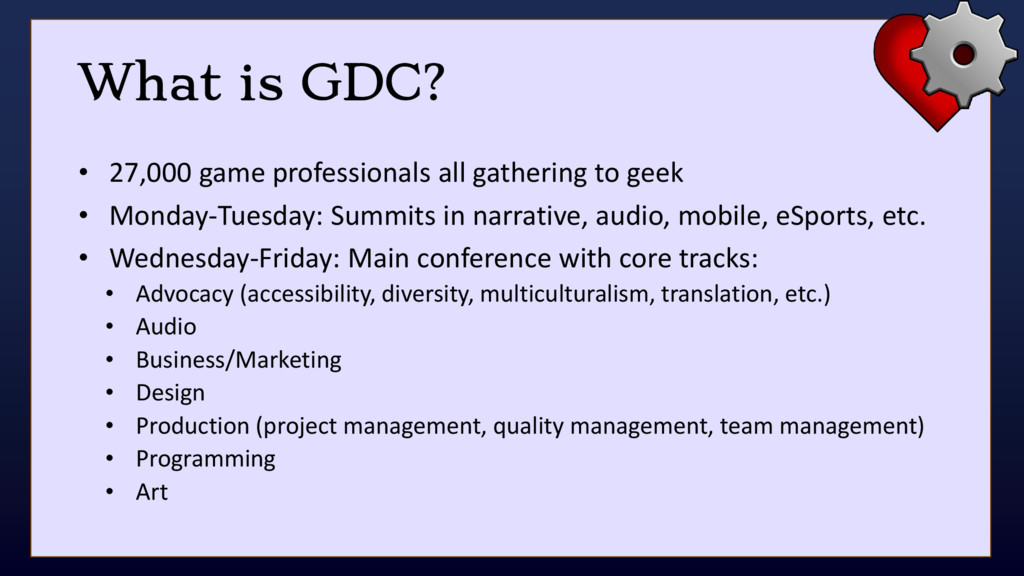 What is GDC? • 27,000 game professionals all ga...