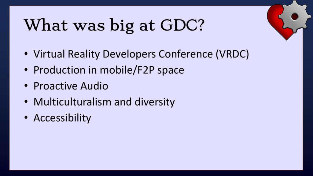 What was big at GDC? • Virtual Reality Develope...