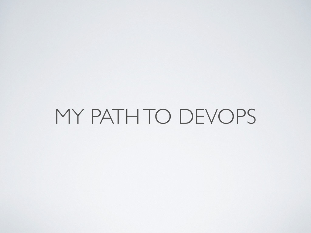 MY PATH TO DEVOPS