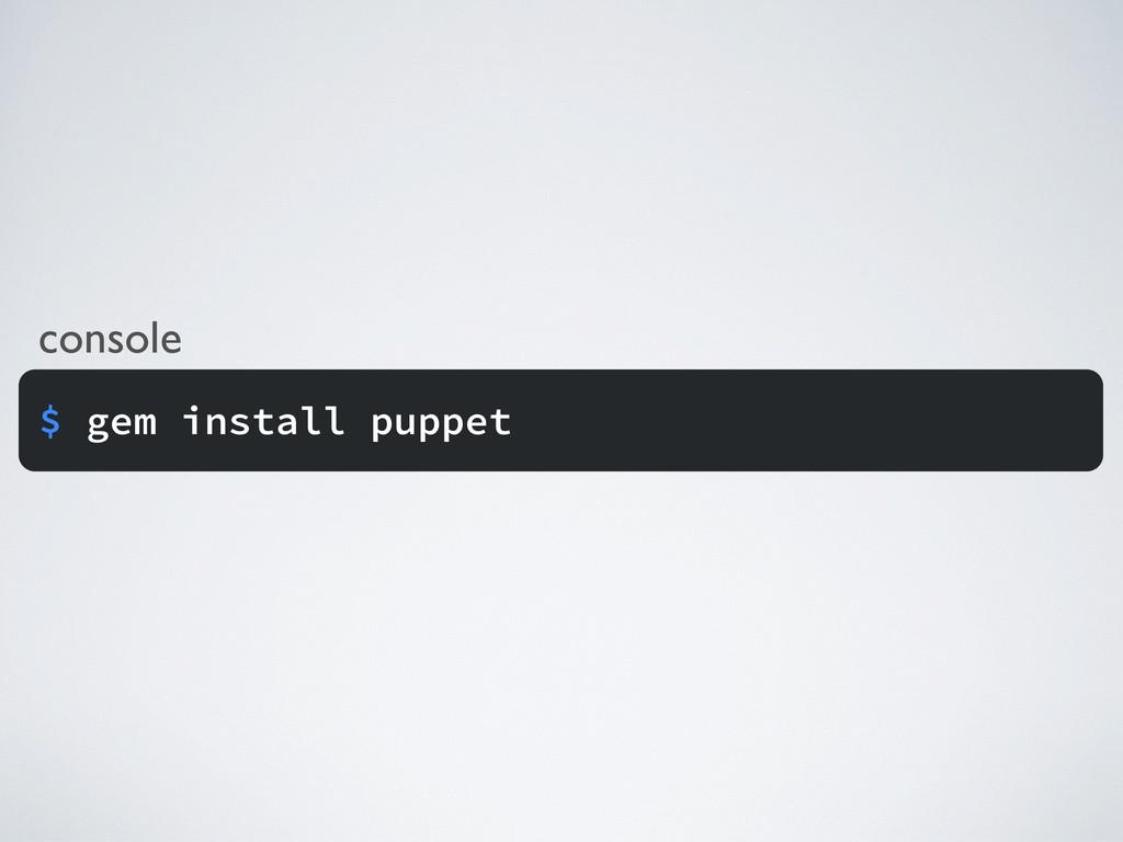 console $ gem install puppet