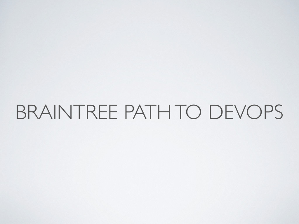 BRAINTREE PATH TO DEVOPS