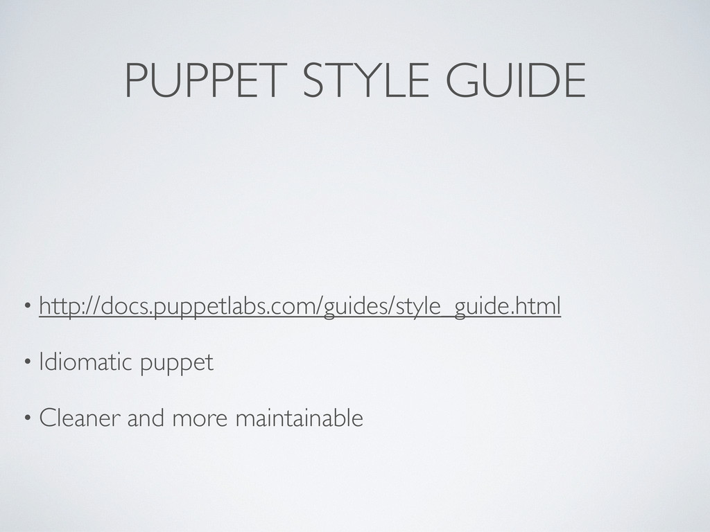 PUPPET STYLE GUIDE • http://docs.puppetlabs.com...