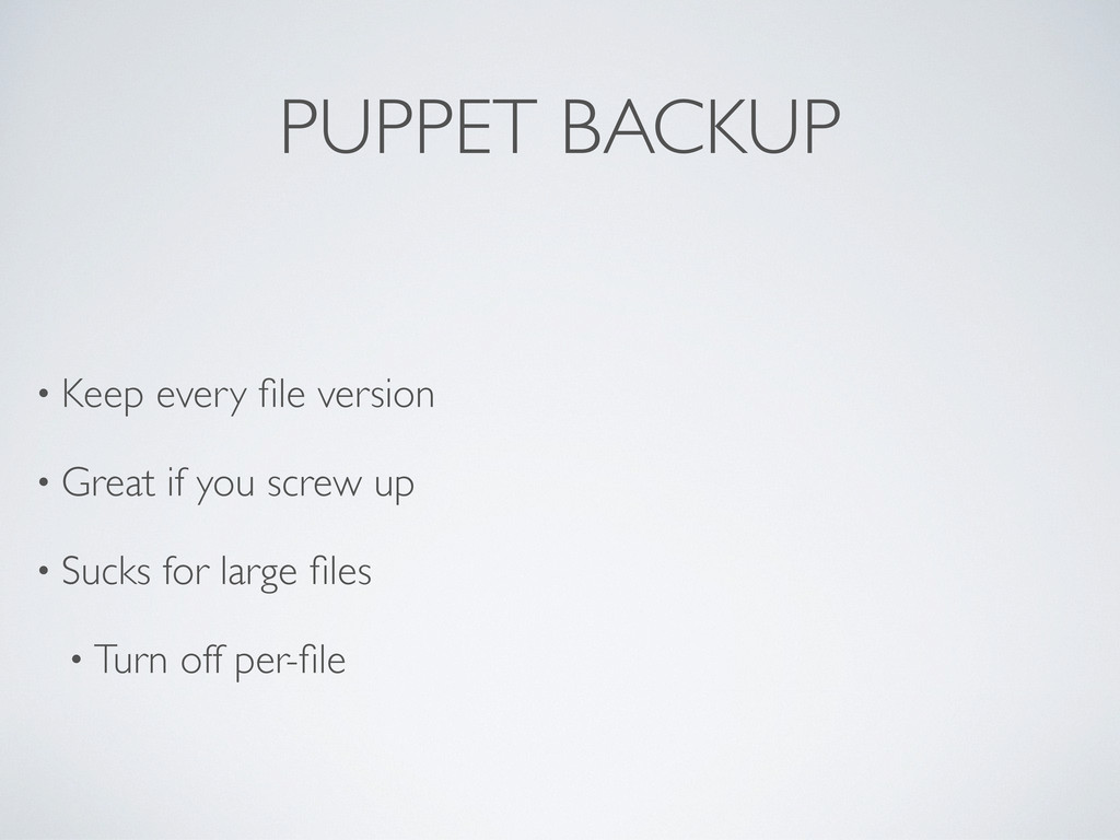 PUPPET BACKUP • Keep every file version • Great ...