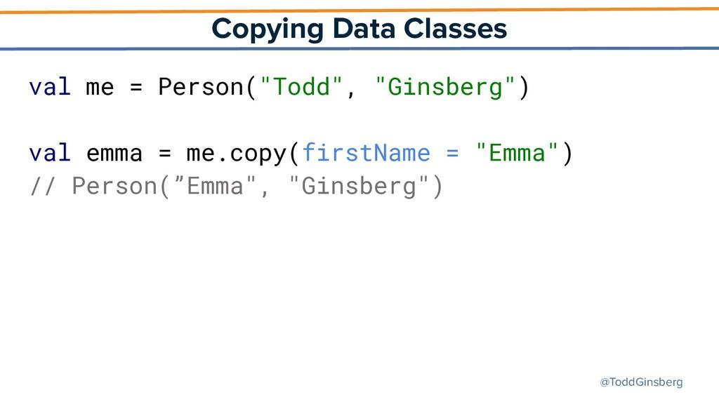 @ToddGinsberg Copying Data Classes val me = Per...