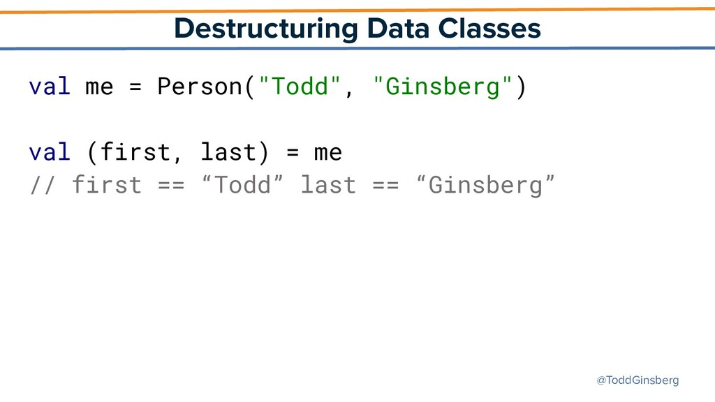 @ToddGinsberg Destructuring Data Classes val me...