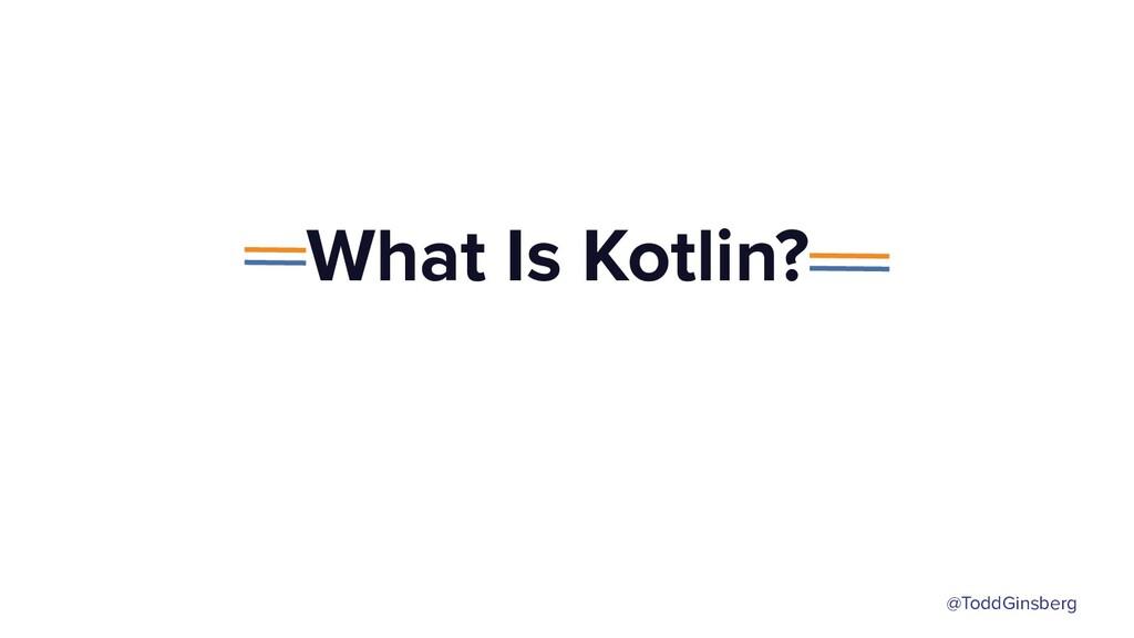@ToddGinsberg What Is Kotlin?
