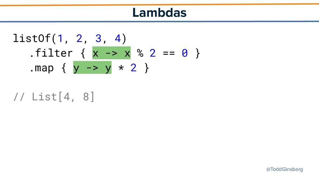 @ToddGinsberg Lambdas listOf(1, 2, 3, 4) .filte...
