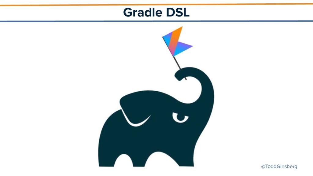 @ToddGinsberg Gradle DSL