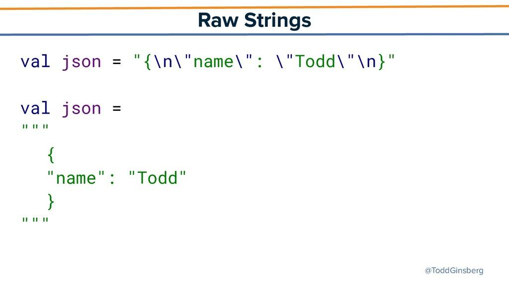 "@ToddGinsberg Raw Strings val json = ""{\n\""name..."