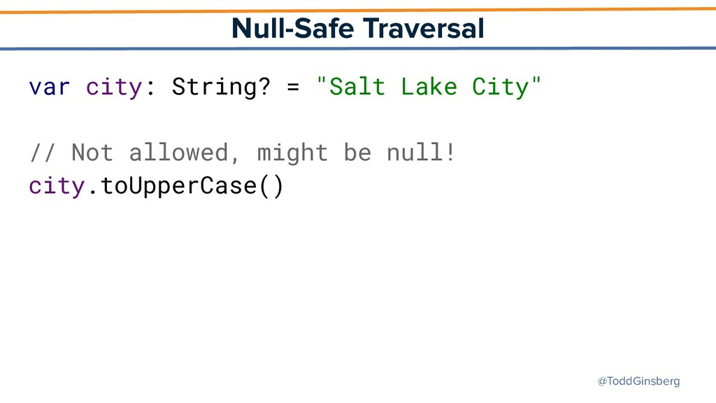 @ToddGinsberg Null-Safe Traversal var city: Str...
