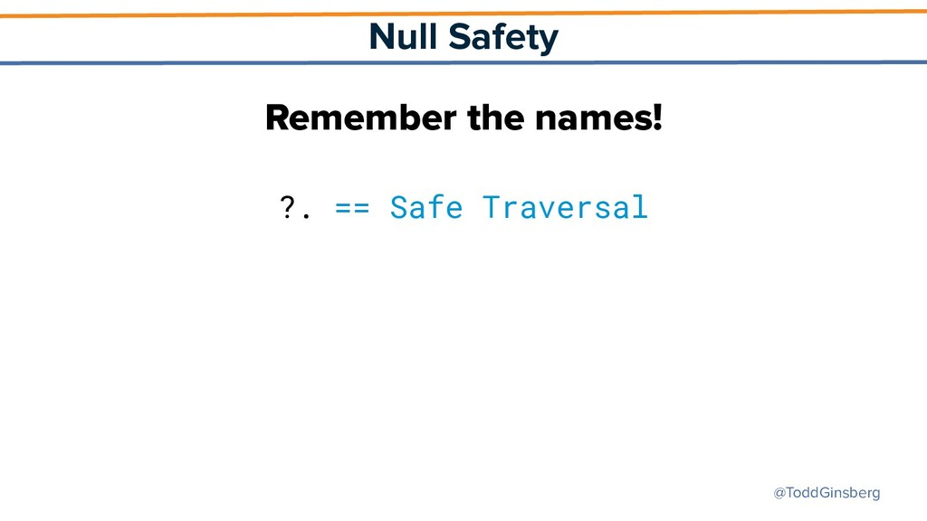 @ToddGinsberg Null Safety Remember the names! ?...