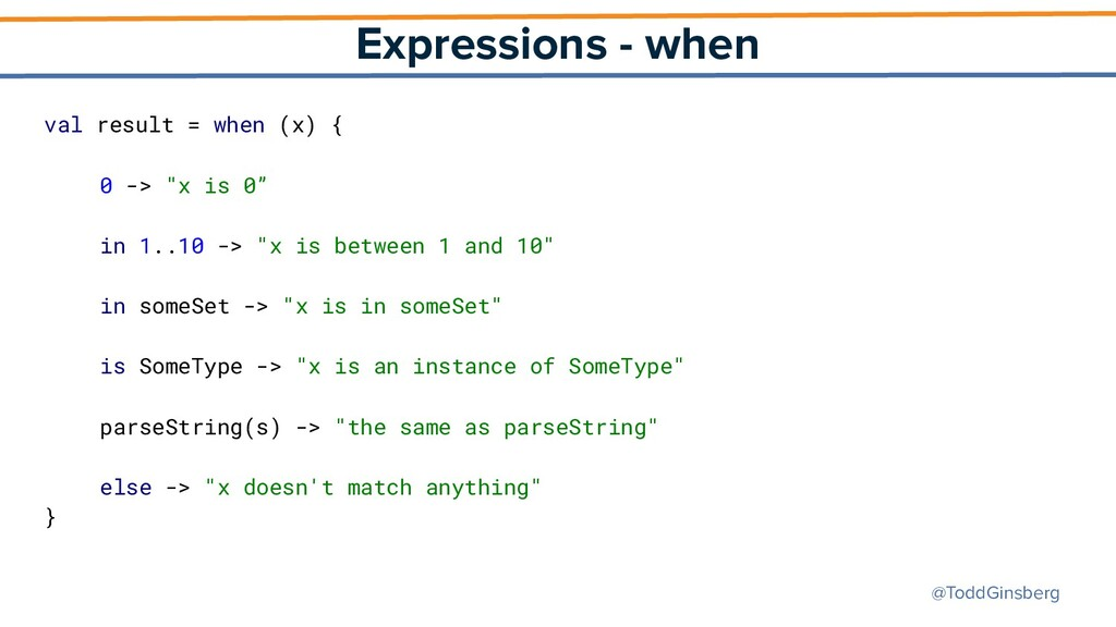 @ToddGinsberg Expressions - when val result = w...