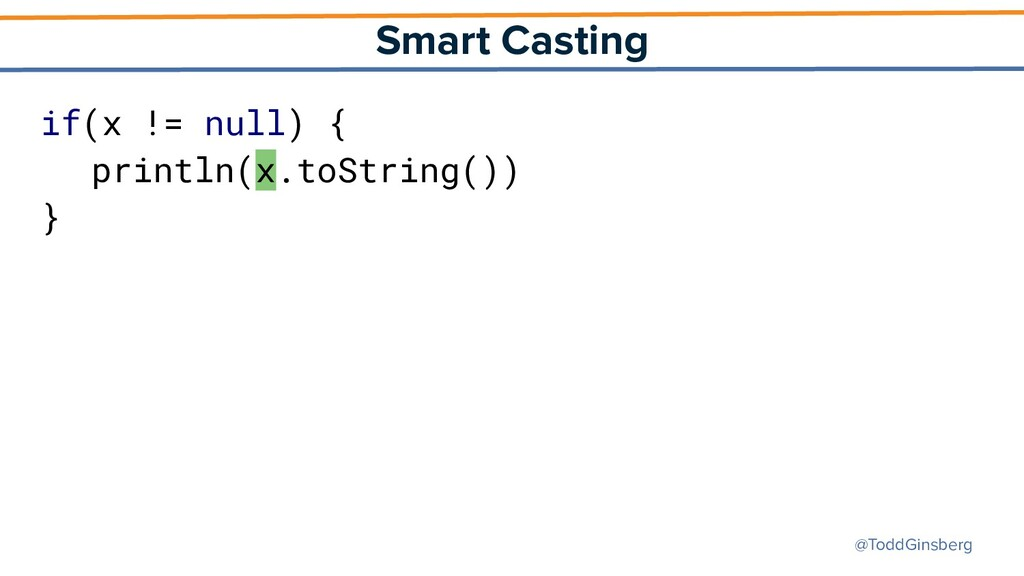 @ToddGinsberg Smart Casting if(x != null) { pri...