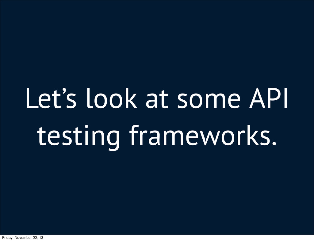 Let's look at some API testing frameworks. Frid...