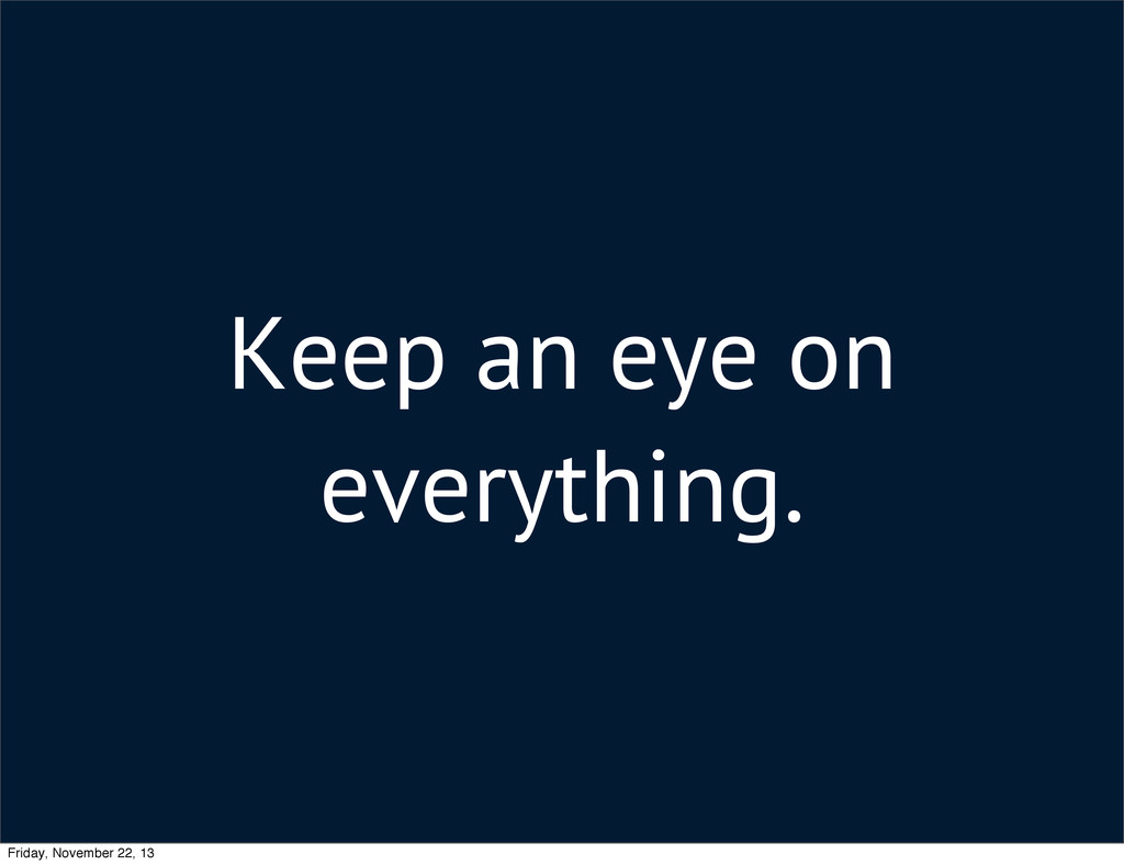 Keep an eye on everything. Friday, November 22,...