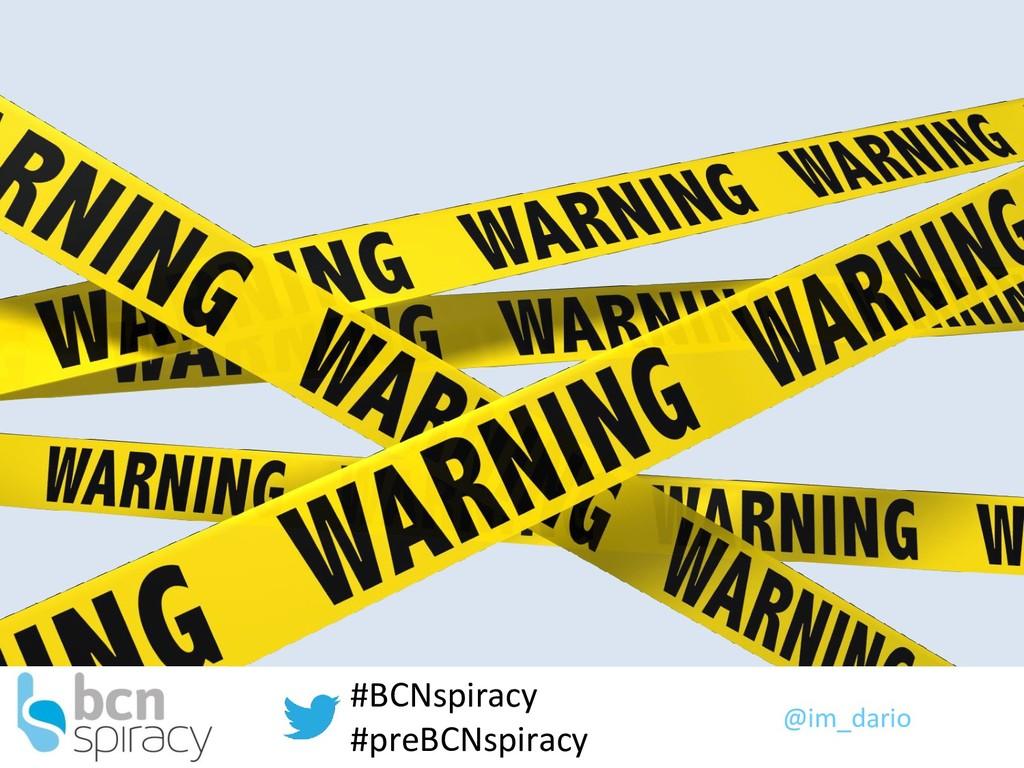 @im_dario #BCNspiracy #preBCNspiracy