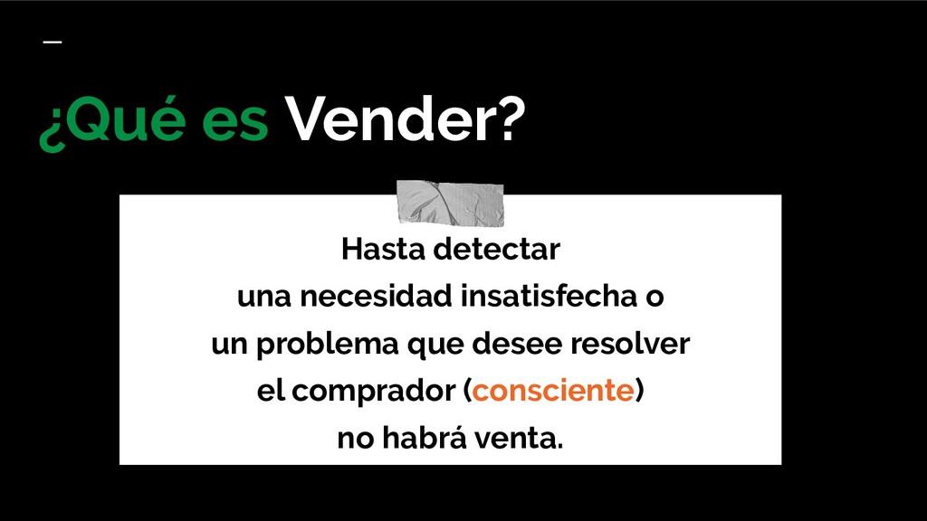 ¿Qué es Vender? Hasta detectar una necesidad in...
