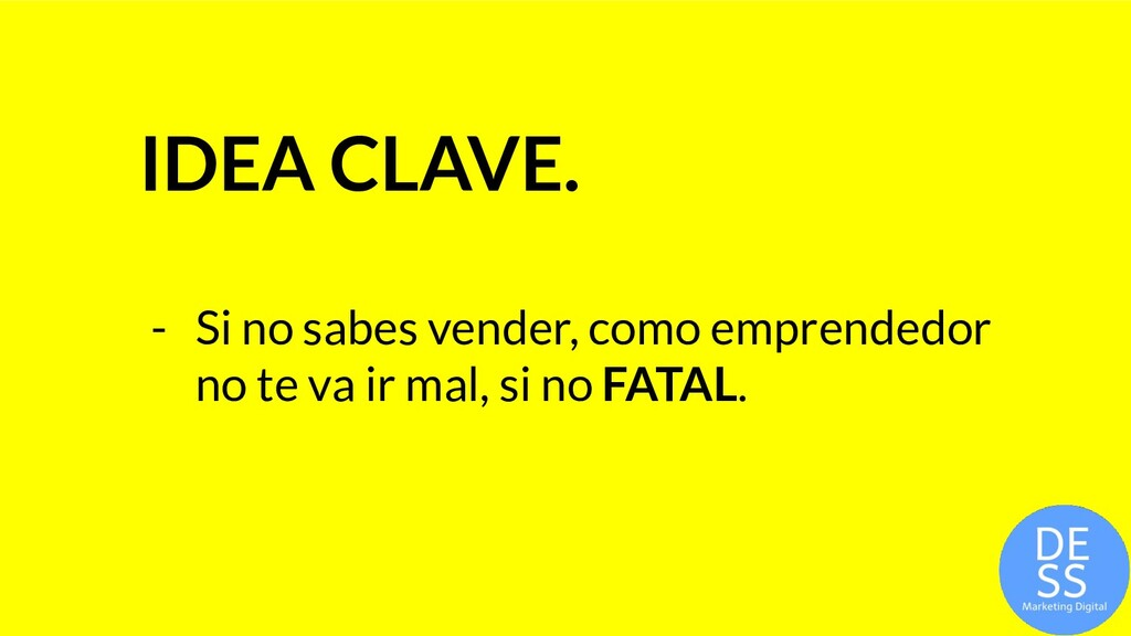 IDEA CLAVE. - Si no sabes vender, como emprende...