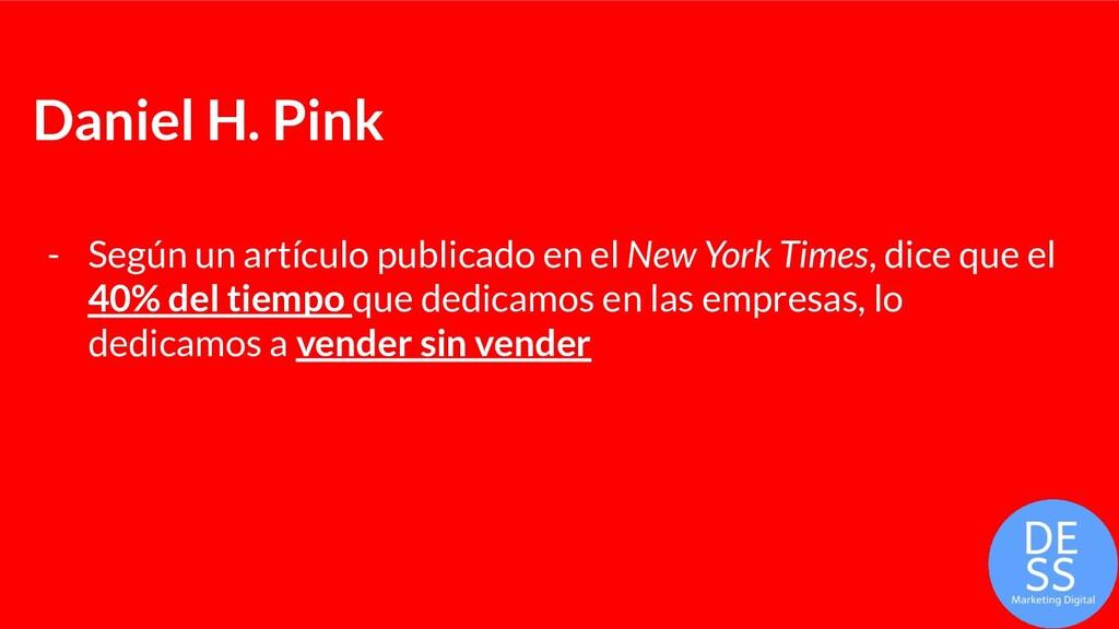 Daniel H. Pink - Según un artículo publicado en...