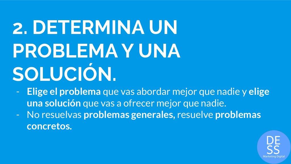 2. DETERMINA UN PROBLEMA Y UNA SOLUCIÓN. - Elig...