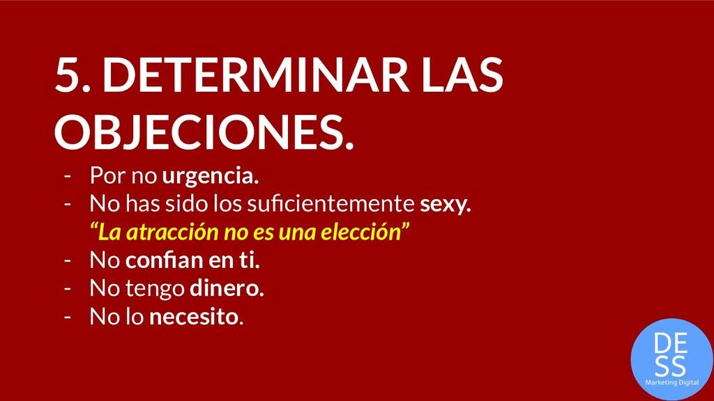 5. DETERMINAR LAS OBJECIONES. - Por no urgencia...