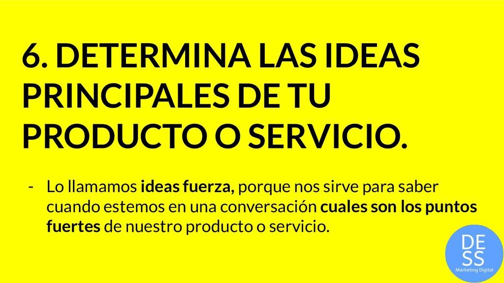 6. DETERMINA LAS IDEAS PRINCIPALES DE TU PRODUC...