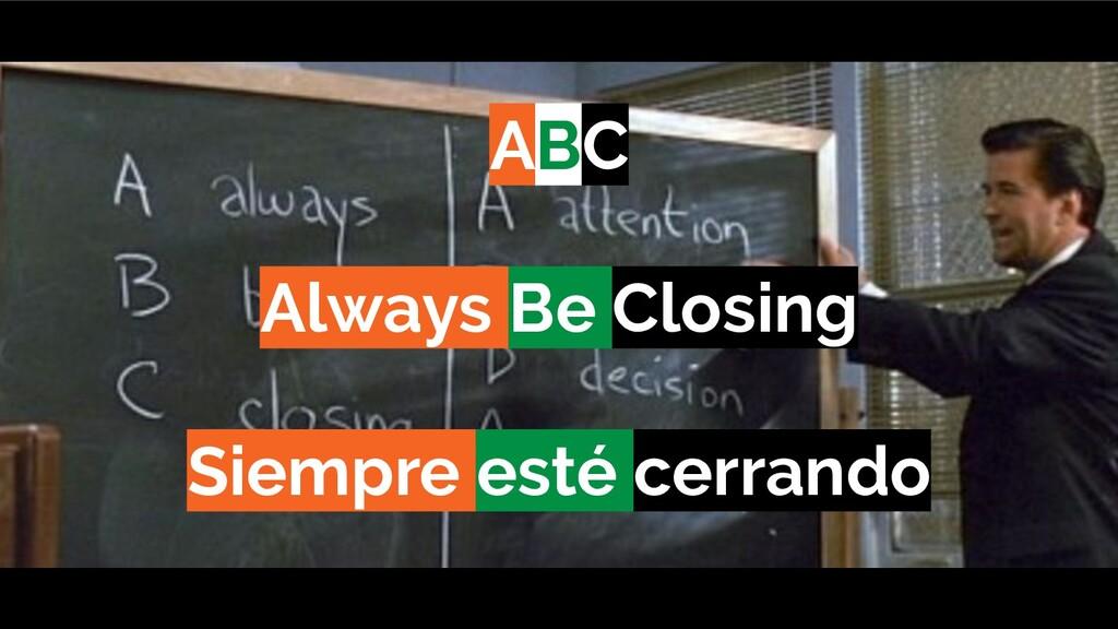ABC Always Be Closing Siempre esté cerrando