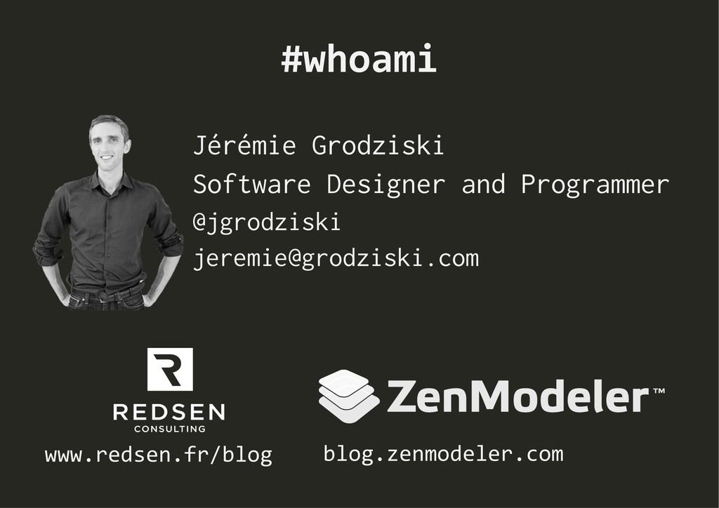 #whoami  Jérémie Grodziski Software Designer...