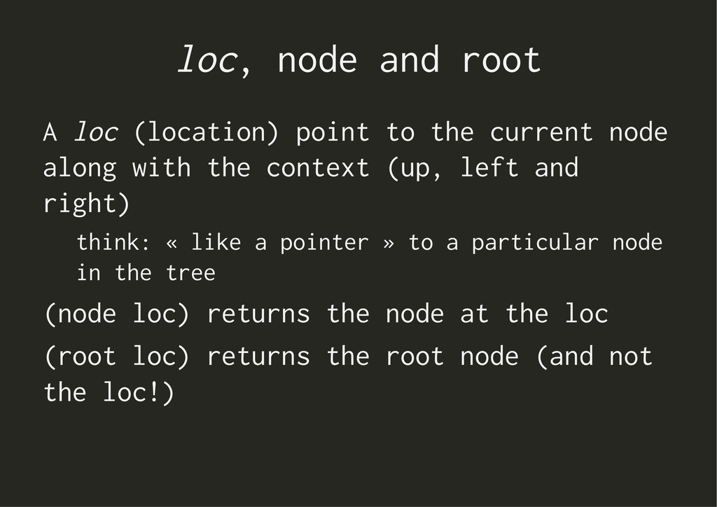loc, node and root A loc (location) point to th...