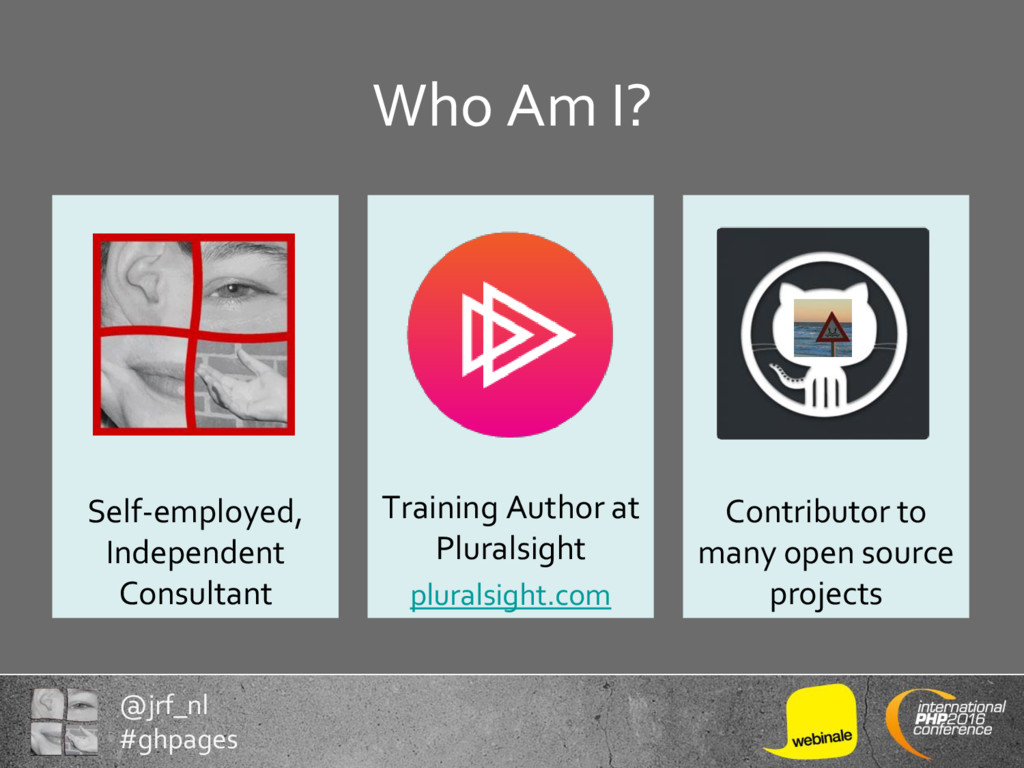 @jrf_nl #ghpages Who Am I? Self-employed, Indep...