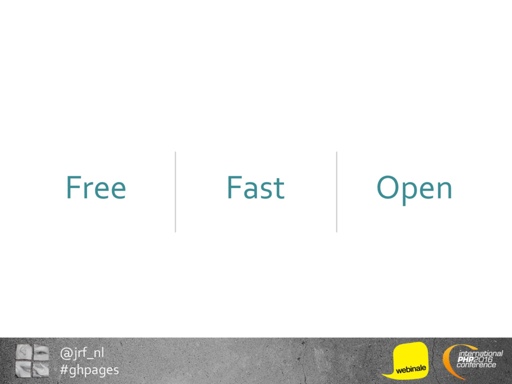 @jrf_nl #ghpages Free Fast Open