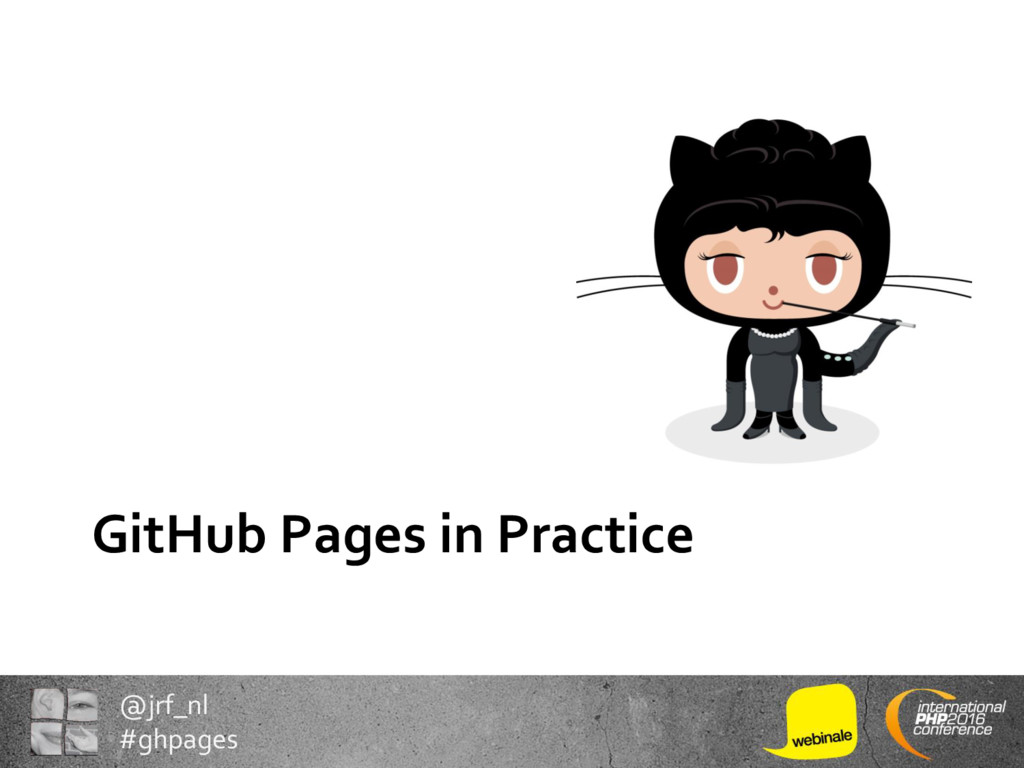 @jrf_nl #ghpages GitHub Pages in Practice