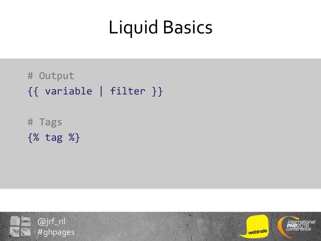 @jrf_nl #ghpages Liquid Basics # Output {{ vari...