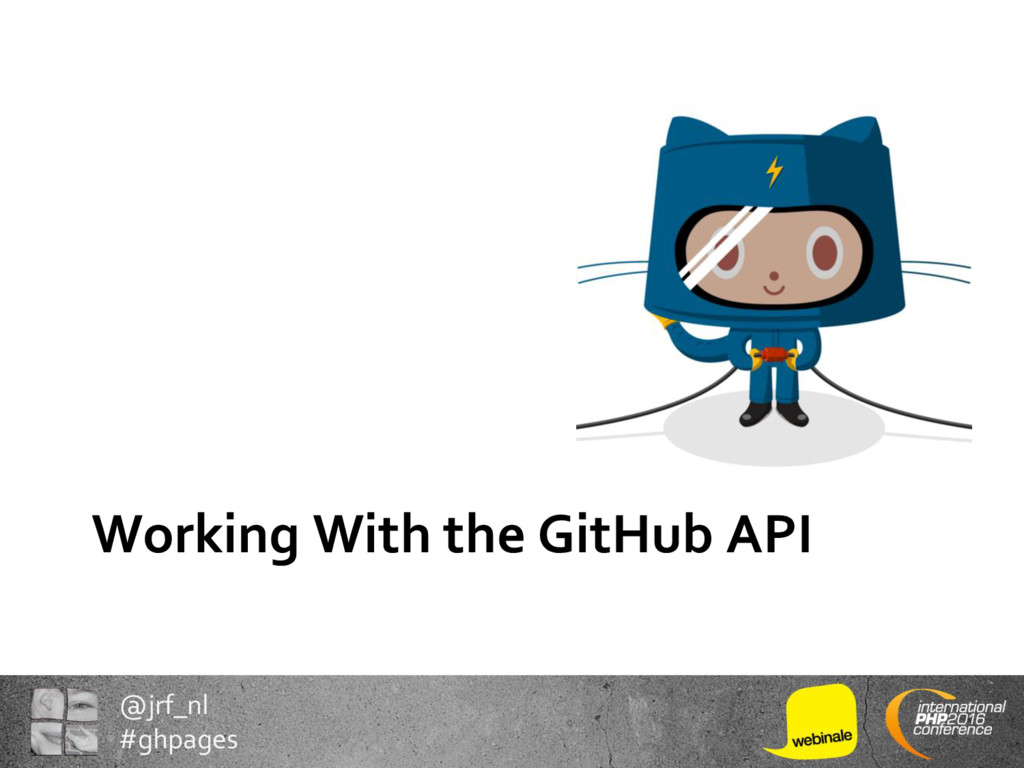 @jrf_nl #ghpages Working With the GitHub API