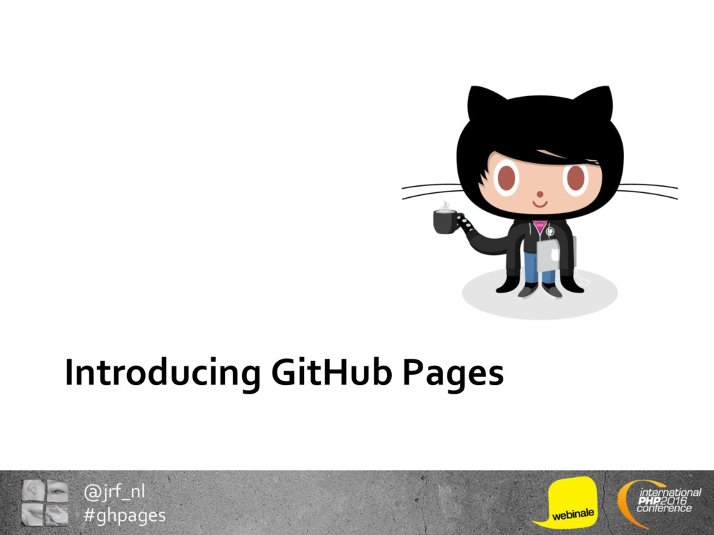 @jrf_nl #ghpages Introducing GitHub Pages