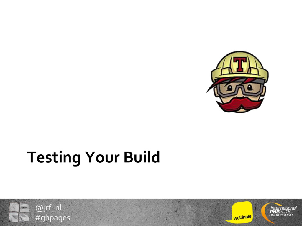 @jrf_nl #ghpages Testing Your Build