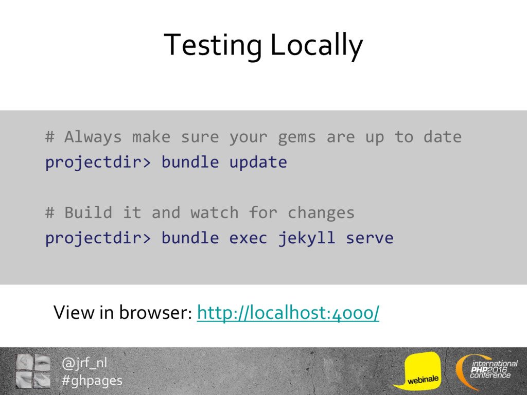 @jrf_nl #ghpages Testing Locally # Always make ...