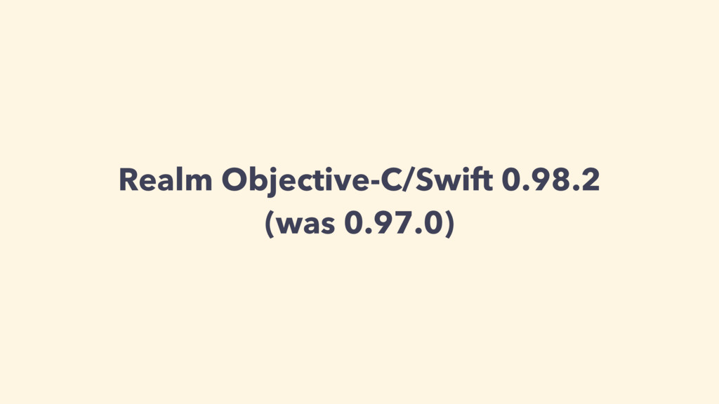 Realm Objective-C/Swift 0.98.2 (was 0.97.0)