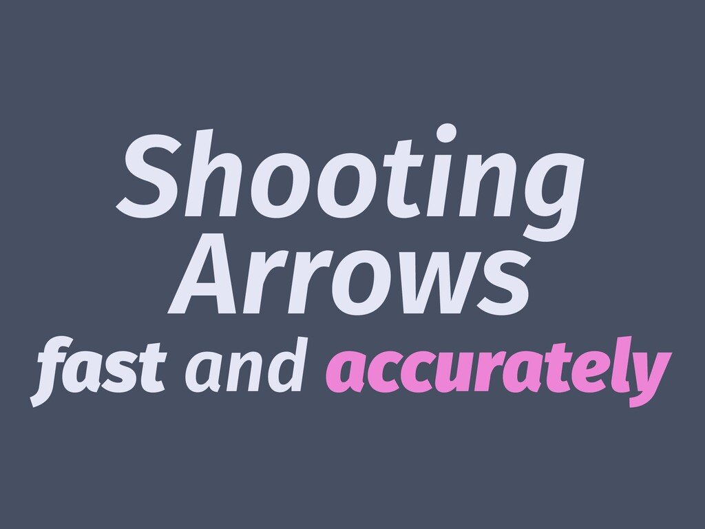 Shooting Arrows fast and accurately