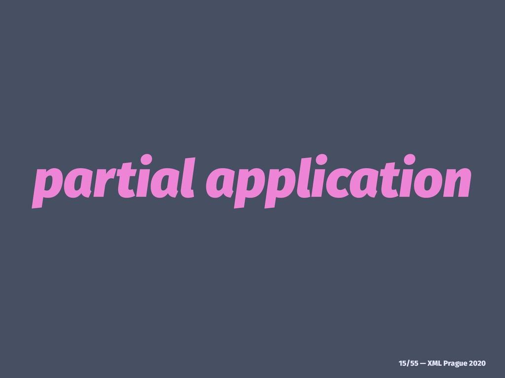partial application 15/55 — XML Prague 2020